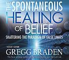 The spontaneous healing of belief [shattering the paradigm of false limits]