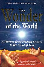 The wonder of the world : a journey from modern science to the mind of God