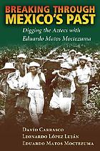 Breaking through Mexico's past : digging the Aztecs with Eduardo Matos Moctezuma