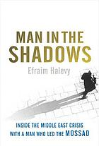 Man in the shadows : inside the Middle East crisis with a man who led the Mossad