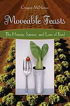 Movable feasts : the history, science, and lore of food