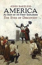 America as seen by its first explorers : the eyes of discovery