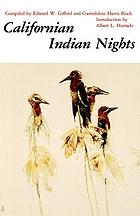 Californian Indian nights entertainments; stories of the creation of the world, of man, of fire, of the sun, of thunder, etc.; of coyote, the land of the dead, the sky land, monsters, animal people, etc