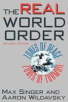 The real world order : zones of peace, zones of turmoil