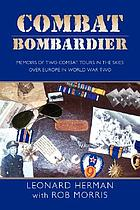 Combat bombardier : memoirs of two combat tours in the skies over Europe in World War Two