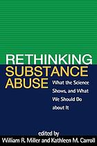 Rethinking substance abuse : what the science shows, and what we should do about it