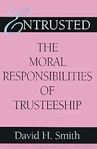 Entrusted : the moral responsibilities of trusteeship