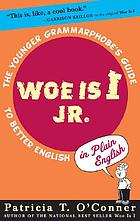 Woe is I Jr. : the younger grammarphobe's guide to better English in plain EnglishWoe is I for kids : a junior grammarphobes' guide to better English in plain English