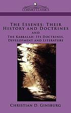 The Essenes : their history and doctrines ; The Kabbalah: its doctrines, development, and literature