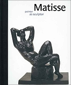 Matisse : painter as sculptor
