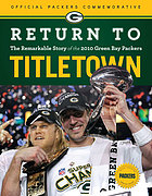 Return to Titletown : the remarkable story of the 2010 Green Bay Packers