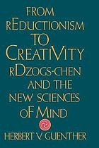From reductionism to creativity : rDzogs-chen and the new sciences of mind