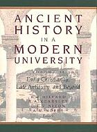 Ancient history in a modern university : proceedings of a conference held at Macquarie University, 8-13 July, 1993 : to mark twenty-five years of the teaching of ancient history at Macquarie University and the retirement from the chair of professor Edwin Judge