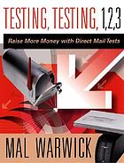 Testing, testing, 1, 2, 3 : raise more money with direct mail tests