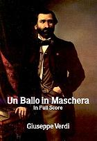 Un ballo in maschera = A masked ball : opera in three acts