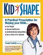 Kidshape : a practical prescription for raising healthy, fit children