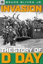 Invasion : the story of D-Day