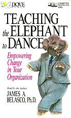 Teaching the elephant to dance : empowering change in your organization