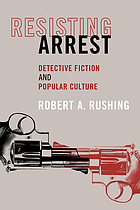 Resisting arrest : detective fiction and popular culture Resisting arrest : desire & enjoyment in the detective genre