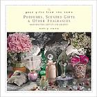 Perfumes, scented gifts & other fragrances : make beautiful gifts to give (or keep)