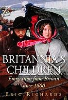Britannia's children : emigration from England, Scotland, Wales and Ireland since 1600