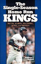 The single-season home run kings : Ruth, Maris, McGwire, Sosa, and Bonds