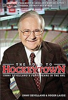 The road to Hockeytown : Jimmy Devellano's forty years in the NHL
