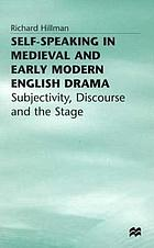 Self-speaking in medieval and early modern English drama : subjectivity, discourse, and the stage