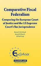 Comparative fiscal federalism : comparing the European Court of Justice and the US Supreme Court's tax jurisprudence
