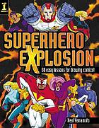 Superhero explosion : 60 easy lessons for drawing comics!
