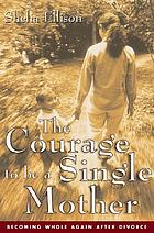 The courage to be a single mother : becoming whole again after divorce