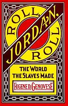 Roll, Jordan, roll; the world the slaves made
