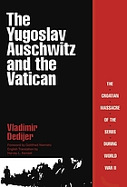 The Yugoslav Auschwitz and the Vatican : the Croatian massacre of the Serbs during World War II