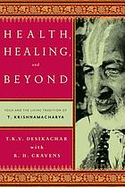 Health, healing, and beyond : yoga and the living tradition of T. Krishnamacharya