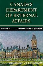 Canada's Department of External Affairs Canada's Department of External Affairs Coming of age, 1946-1968