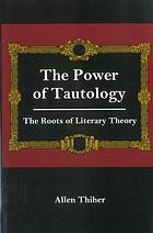The power of tautology : the roots of literary theory