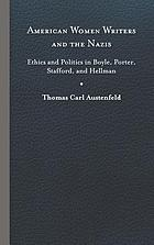 American women writers and the Nazis : ethics and politics in Boyle, Porter, Stafford, and Hellman