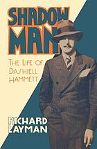 Shadow man : the life of Dashiell Hammett