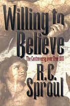 Willing to believe : the controversy over free will
