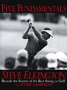 Five fundamentals : Steve Elkington reveals the secrets of the best swing in golf
