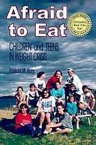 Afraid to eat : children and teens in weight crisis