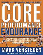 Core performance endurance : a new fitness and nutrition program that revolutionizes the way you train for endurance sports