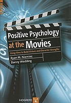 Positive psychology at the movies : using films to build virtues and character strengths