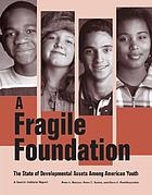 A fragile foundation : the state of developmental assets among American youth