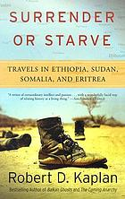 Surrender or starve : travels in Sudan, Eritrea, Somalia, and Ethiopia