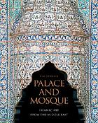 Palace and mosque : Islamic art from the Middle EastPalace and mosque : Islamic art from the Victoria and Albert Museum