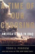 A time of our choosing : America's war in IraqA time of our choosing : America's war in IraqA time of our choosing : America's war in Iraq