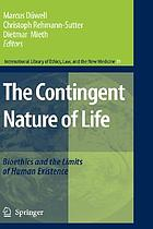 The contingent nature of life : bioethics and limits of human existence
