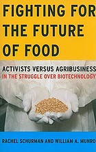 Fighting for the future of food : activists versus agribusiness in the struggle over biotechnology