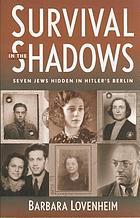 Survival in the shadows : seven Jews hidden in Hitler's Berlin